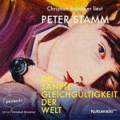 Die sanfte Gleichgültigkeit der Welt (Ungekürzte Lesung) (MP3-Download) - Stamm, Peter