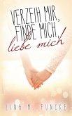 Verzeih mir, finde mich, liebe mich (eBook, ePUB)
