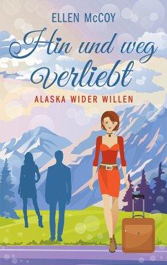 Hin und weg verliebt - Alaska wider Willen (eBook, ePUB) - McCoy, Ellen; Zeißler, Elvira