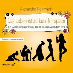 Das Leben ist zu kurz für später - Das Hörbuch (MP3-Download) - Reinwarth, Alexandra