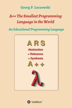 A++ The Smallest Programming Language in the World (eBook, ePUB) - Loczewski, Georg P.
