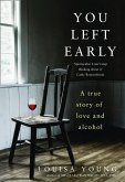 You Left Early: A True Story of Love and Alcohol (eBook, ePUB)
