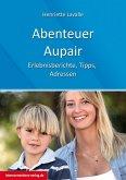Abenteuer Au-Pair - Europa, USA, Kanada, Australien, Neuseeland, Südafrika, Lateinamerika (eBook, ePUB)