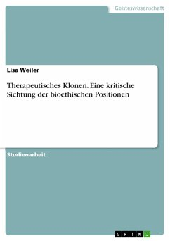 Therapeutisches Klonen. Eine kritische Sichtung der bioethischen Positionen (eBook, PDF) - Weiler, Lisa