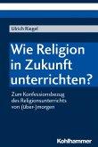 Wie Religion in Zukunft unterrichten? (eBook, PDF)