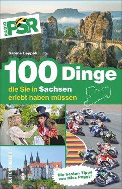 100 Dinge, die Sie in Sachsen erlebt haben müssen (Mängelexemplar) - Leppek, Sabine; Radio PSR