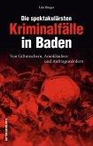 Die spektakulärsten Kriminalfälle in Baden (Mängelexemplar)