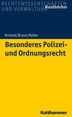 Besonderes Polizei- und Ordnungsrecht (eBook, PDF) - Kniesel, Michael; Braun, Frank; Keller, Christoph