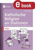 Katholische Religion an Stationen Spezial Heilige (eBook, PDF)