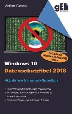 Windows 10 Datenschutzfibel 2018 - Gieseke, Wolfram