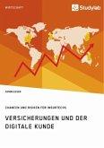 Versicherungen und der digitale Kunde. Chancen und Risiken für InsurTechs