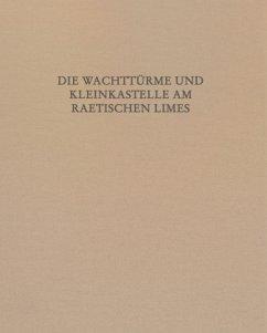 Die Wachttürme und Kleinkastelle am Raetischen Limes, 2 Teilbde. - Krieger, Elisabeth
