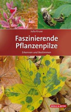 Faszinierende Pflanzenpilze - Kruse, Julia