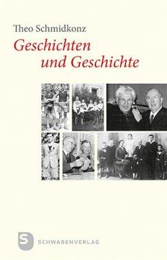 Geschichten und Geschichte - Schmidkonz, Theo
