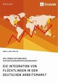 Die Integration von Flüchtlingen in den deutschen Arbeitsmarkt. Wie können Unternehmen Integrationsbarrieren überwinden?