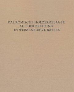 Das Römische Holz-Erde-Kastell auf der Breitung in Weißenburg i. Bay. - Hüssen, Claus-Michael