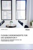 Flexible Bürokonzepte für die Generation Y. Wie kann man das Commitment von Fach- und Führungskräften steigern?