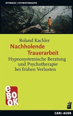 Nachholende Trauerarbeit (eBook, PDF) - Kachler, Roland