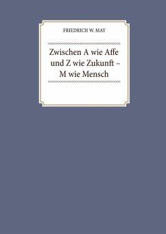 Zwischen A wie Affe und Z wie Zukunft - M wie Mensch (eBook, ePUB)