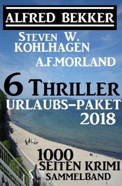 6 Thriller Urlaubs-Paket 2018: 1000 Seiten Krimi Sammelband (eBook, ePUB)