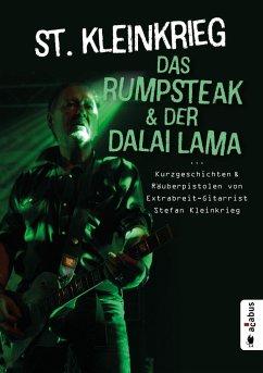 Das Rumpsteak und der Dalai Lama ... Kurzgeschichten und Räuberpistolen von Extrabreit-Gitarrist Stefan Kleinkrieg - Kleinkrieg, St.
