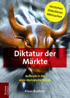Diktatur der Märkte - Buchner, Klaus