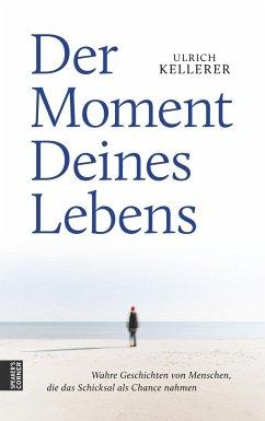 Der Moment Deines Lebens - Kellerer, Ulrich