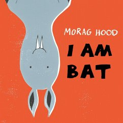I Am Bat - Hood, Morag