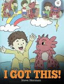 I Got This!: A Dragon Book To Teach Kids That They Can Handle Everything. A Cute Children Story to Give Children Confidence in Hand