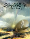 Understanding and Maximizing the Gifts of Prophecy (eBook, ePUB)
