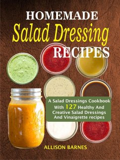 Homemade Salad Dressing Recipes: A Salad Dressings Cookbook With 127 Healthy And Creative Salad Dressings And Vinaigrette recipes (eBook, ePUB) - Barnes, Allison