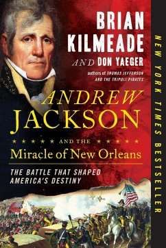 Andrew Jackson and the Miracle of New Orleans: ...