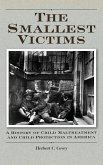 The Smallest Victims: A History of Child Maltreatment and Child Protection in America
