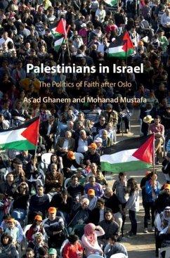 Palestinians in Israel: The Politics of Faith After Oslo - Ghanem, As'ad (University of Haifa, Israel); Mustafa, Mohanad (University of Haifa, Israel)