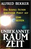 Unbekannte Raumzeit: Das Science Fiction Abenteuer Paket auf 1200 Seiten (eBook, ePUB)