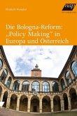 """Die Bologna-Reform: """"Policy Making"""" in Europa und Österreich"""