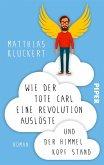Wie der tote Carl eine Revolution auslöste und der Himmel Kopf stand (eBook, ePUB)