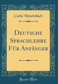 Deutsche Sprachlehre Für Anfänger (Classic Reprint)