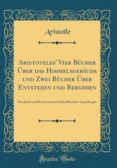 Aristoteles' Vier Bücher Über das Himmelsgebäude und Zwei Bücher Über Entstehen und Bergehen