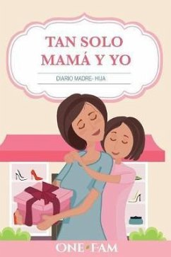Tan Solo Mamá Y Yo: Diario Madre- Hija - Onefam