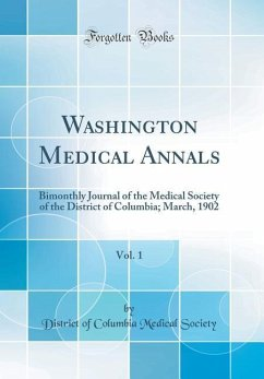 Washington Medical Annals, Vol. 1: Bimonthly Journal of the Medical Society of the District of Columbia; March, 1902 (Classic Reprint)