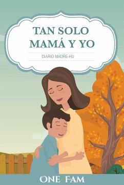 Tan Solo Mamá Y Yo: Diario Madre-Hijo - Onefam