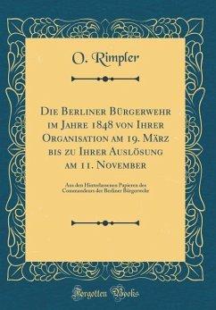 Die Berliner Bürgerwehr im Jahre 1848 von Ihrer Organisation am 19. März bis zu Ihrer Auslösung am 11. November
