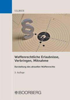 Waffenrechtliche Erlaubnisse, Verbringen, Mitnahme (eBook, ePUB) - Ullrich, Sigrun