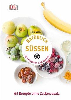 Natürlich süßen mit Früchten und Beeren (Mängelexemplar) - Quinn, Sue