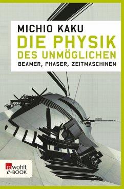 Die Physik des Unmöglichen (eBook, ePUB) - Kaku, Michio