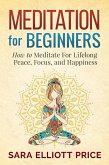 Meditation For Beginners: How to Meditate For Lifelong Peace, Focus and Happiness (eBook, ePUB)