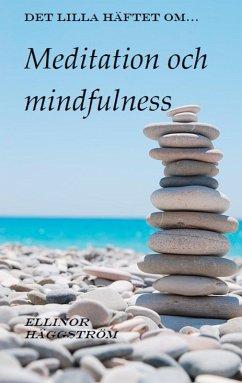 Det lilla häftet om meditation och mindfulness (eBook, ePUB) - Häggström, Ellinor