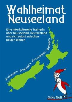 Wahlheimat Neuseeland - Auswandern, Einwandern, Zurückkehren, Wegbleiben (eBook, ePUB)
