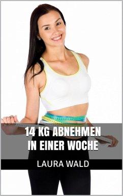 14 kg abnehmen in einer Woche (eBook, ePUB) - Wald, Laura